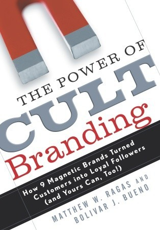 The Power of Cult Branding: How 9 Magnetic Brands Turned Customers Into Loyal Followers (and Yours Can, Too)