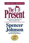 The Present: The Secret to Enjoying Your Work and Life, Now!