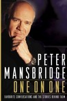 Peter Mansbridge One on One: Favourite Conversations and the Stories Behind Them
