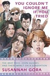 You Couldn't Ignore Me If You Tried: The Brat Pack, John Hughes, and Their Impact on a Generation
