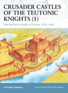 Crusader Castles of the Teutonic Knights (1): The red-brick castles of Prussia 1230–1466