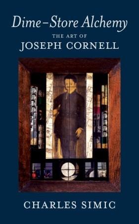Dime-Store Alchemy: The Art of Joseph Cornell por Charles Simic
