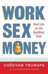 Work, Sex, Money: Real Life on the Path of Mindfulness