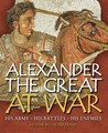 Alexander the Great at War: His Army - His Battles - His Enemies