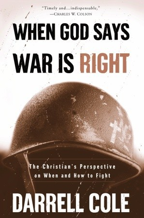 When God Says War Is Right: The Christians Perspective on When and How to Fight