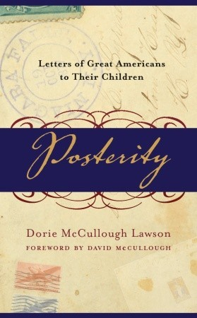 Posterity: Letters of Great Americans to Their Children por Dorie McCullough Lawson
