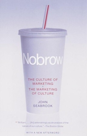 Nobrow: The Culture of Marketing + The Marketing of Culture