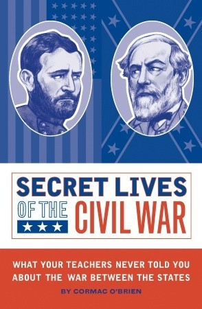 secret-lives-of-the-civil-war-what-your-teachers-never-told-you-about-the-war-between-the-states