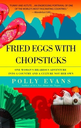 Fried Eggs with Chopsticks: One Womans Hilarious Adventure into a Country and a Culture Not Her Own