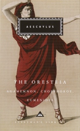The Oresteia: Agamemnon, Choephoroe & Eumenides (Everyman's Library, No. 260)