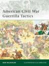American Civil War Guerrilla Tactics by Sean McLachlan