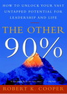 Download The Other 90%: How to Unlock Your Vast Untapped Potential for Leadership and Life