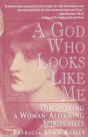 A God Who Looks Like Me by Patricia Lynn Reilly