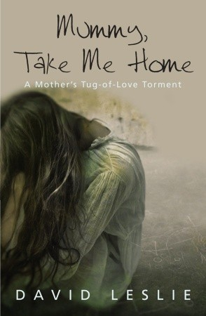 mummy-take-me-home-a-mother-s-tug-of-love-torment