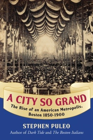 Image result for A City so Grand: The Rise of an American Metropolis, Boston 1850-1900 by Stephen Puleo