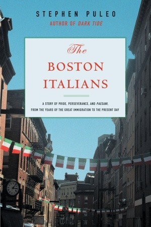 Ebook The Boston Italians: A Story of Pride, Perseverance, and Paesani, from the Years of the Great Immigration to the Present Day by Stephen Puleo PDF!