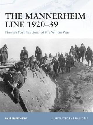The Mannerheim Line 1920–39: Finnish Fortifications of the Winter War