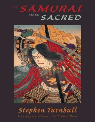 The Samurai and the Sacred by Stephen Turnbull