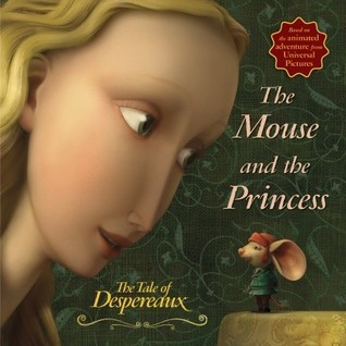 The Mouse and the Princess: The Tale of Despereaux Movie Tie-In