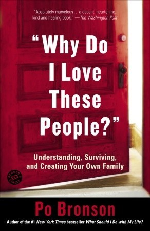 """""""Why Do I Love These People?"""": Understanding, Surviving, and Creating Your Own Family"""