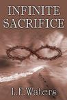 Infinite Sacrifice by L.E. Waters