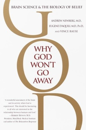 Why God Won't Go Away by Andrew B. Newberg