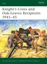 Knight's Cross and Oak-Leaves Recipients 1941–45 by Gordon Williamson