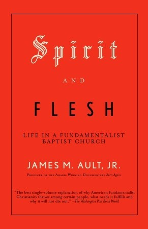 spirit-and-flesh-life-in-a-fundamentalist-baptist-church