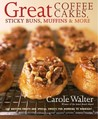 Great Coffee Cakes, Sticky Buns, Muffins & More: 200 Anytime Treats and Special Sweets for Morning to Midnight