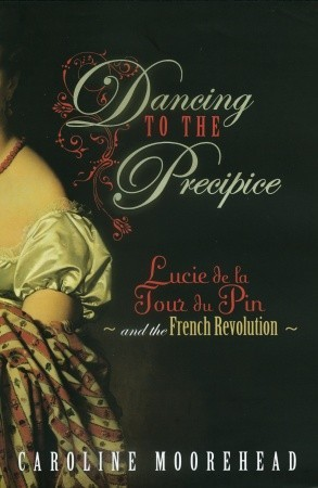 Dancing to the Precipice: Lucie de la Tour du Pin and the French Revolution