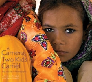 A Camera, Two Kids, and a Camel: My Journey in Photographs - Annie Griffiths