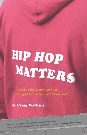 hip-hop-matters-politics-pop-culture-and-the-struggle-for-the-soul-of-a-movement