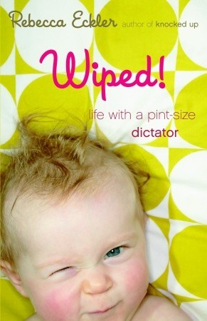 Wiped!: Life with a Pint-size Dictator