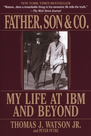 Father, Son & Co. by Thomas J. Watson Jr.