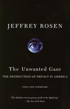 The Unwanted Gaze The Destruction Of Privacy In America