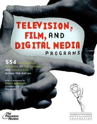 Television, Film, and Digital Media Programs: 556 Outstanding Programs at Top Colleges and Universities Across the Nation