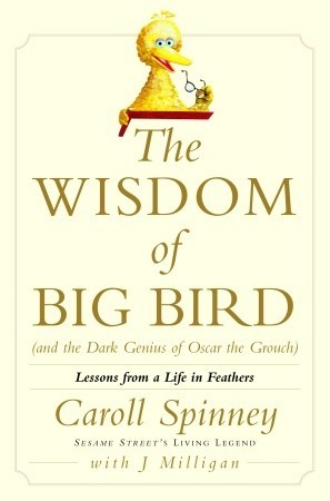 The Wisdom of Big Bird (and the Dark Genius of Oscar the Grouch) by Carroll Spinney