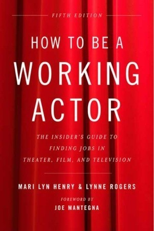How to Be a Working Actor: The Insider's Guide to Finding Jobs in Theater, Film & Television