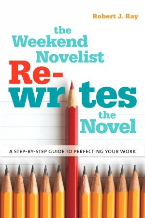 The Weekend Novelist Rewrites the Novel by Robert J. Ray