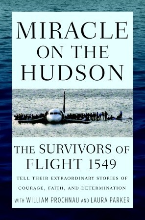 Miracle on the Hudson: The Survivors of Flight 1549 Tell Their Extraordinary Stories of Courage, Faith, and Determination by Survivors of Flight 1549