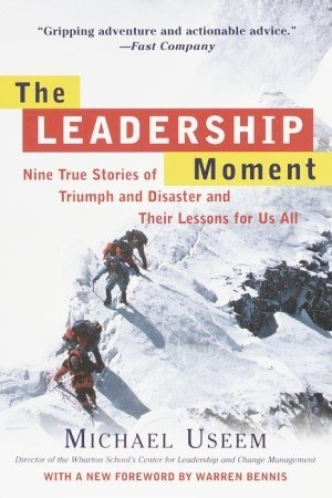 the leadership moment nine true stories of triumph and disaster and