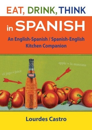 Eat, Drink, Think in Spanish: A Food Lover's English ... - photo#49