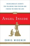 The Angel Inside: Michelangelo's Secrets For Following Your Passion and Finding the Work You Love