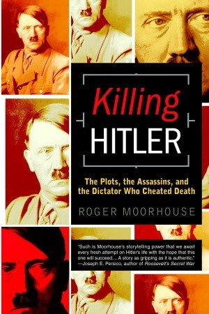 Killing Hitler by Roger Moorhouse