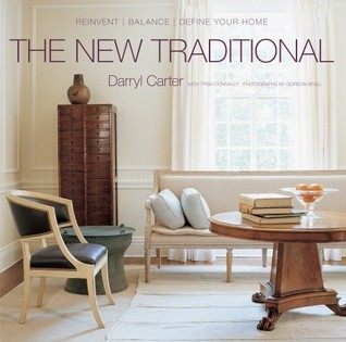 The New Traditional ReinventBalanceDefine Your Home by Darryl Carter