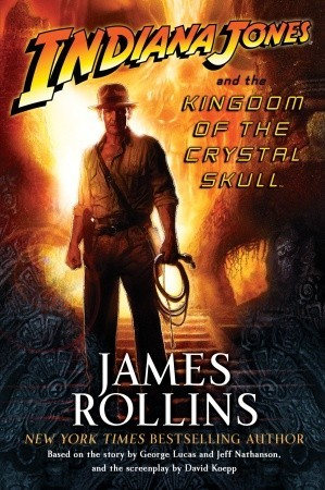 416475e7be1b4 Indiana Jones and the Kingdom of the Crystal Skull by James Rollins