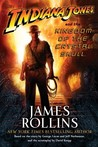 Indiana Jones and the Kingdom of the Crystal Skull by James Rollins