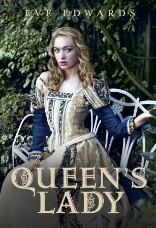 The Queen's Lady by Eve Edwards
