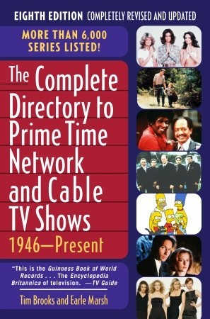 The Complete Directory to Prime Time Network and Cable TV Shows by Tim Brooks