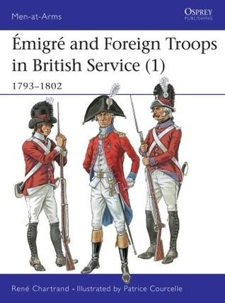 Emigre and Foreign Troops in British Service (1) 1792-1803 (Men-At-Arms Series, 328) por René Chartrand